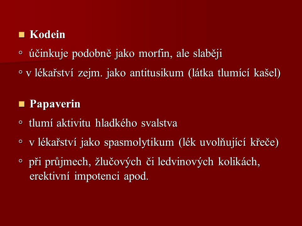 Kodein Kodein ◦ účinkuje podobně jako morfin, ale slaběji ◦ v lékařství zejm. jako antitusikum (látka tlumící kašel) Papaverin Papaverin ◦ tlumí aktiv