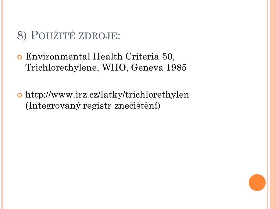 8) P OUŽITÉ ZDROJE : Environmental Health Criteria 50, Trichlorethylene, WHO, Geneva 1985 http://www.irz.cz/latky/trichlorethylen (Integrovaný registr