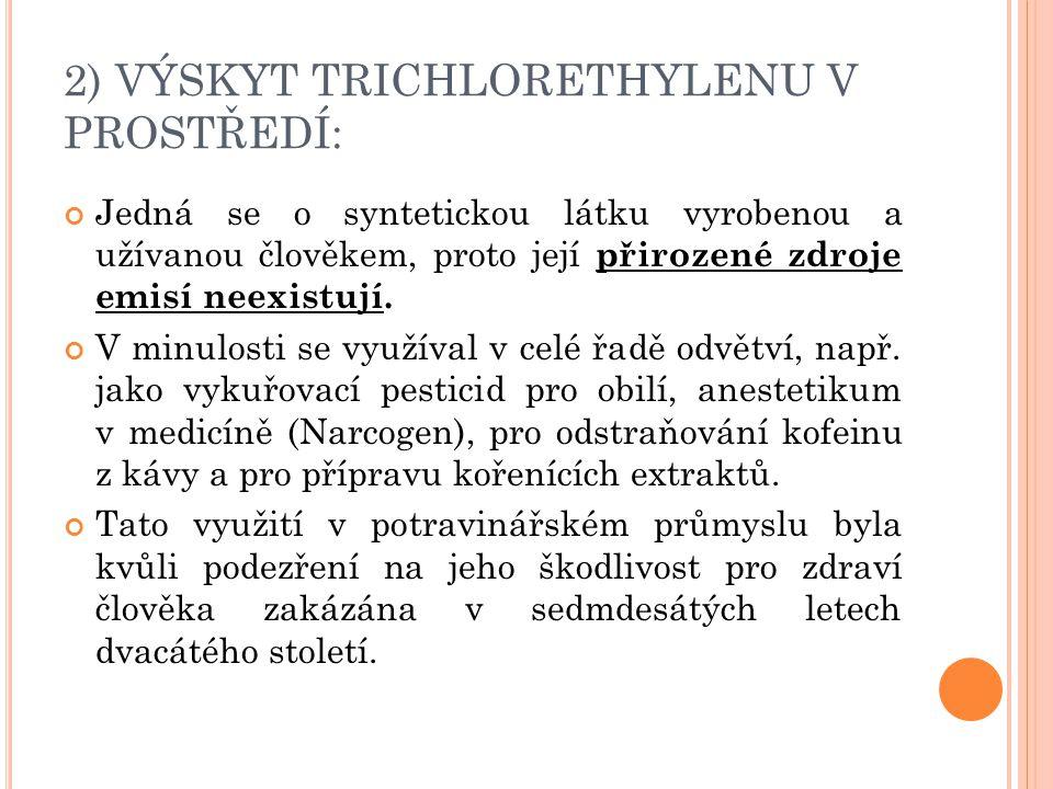 2) VÝSKYT TRICHLORETHYLENU V PROSTŘEDÍ: Vzhledem k tomu, že je trichlorethylen velmi dobré rozpouštědlo a je stabilní a nekorozívní, byl během své historie nejvíce využíván jako odmašťovací činidlo.