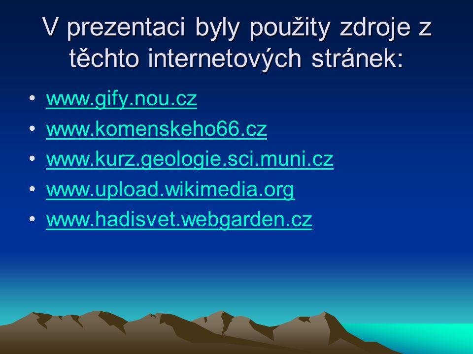 V prezentaci byly použity zdroje z těchto internetových stránek: www.gify.nou.cz www.komenskeho66.cz www.kurz.geologie.sci.muni.cz www.upload.wikimedi
