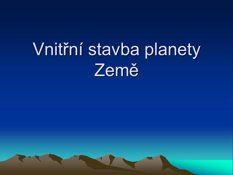 planeta Země se skládá z několika vrstev, které se liší hustotou látek, ze kterých jsou složeny nejvyšší hustotu mají látky ve středu Země směrem do nitra Země zároveň stoupá teplota