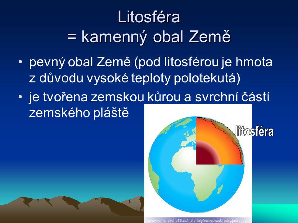 Litosféra = kamenný obal Země pevný obal Země (pod litosférou je hmota z důvodu vysoké teploty polotekutá) je tvořena zemskou kůrou a svrchní částí ze