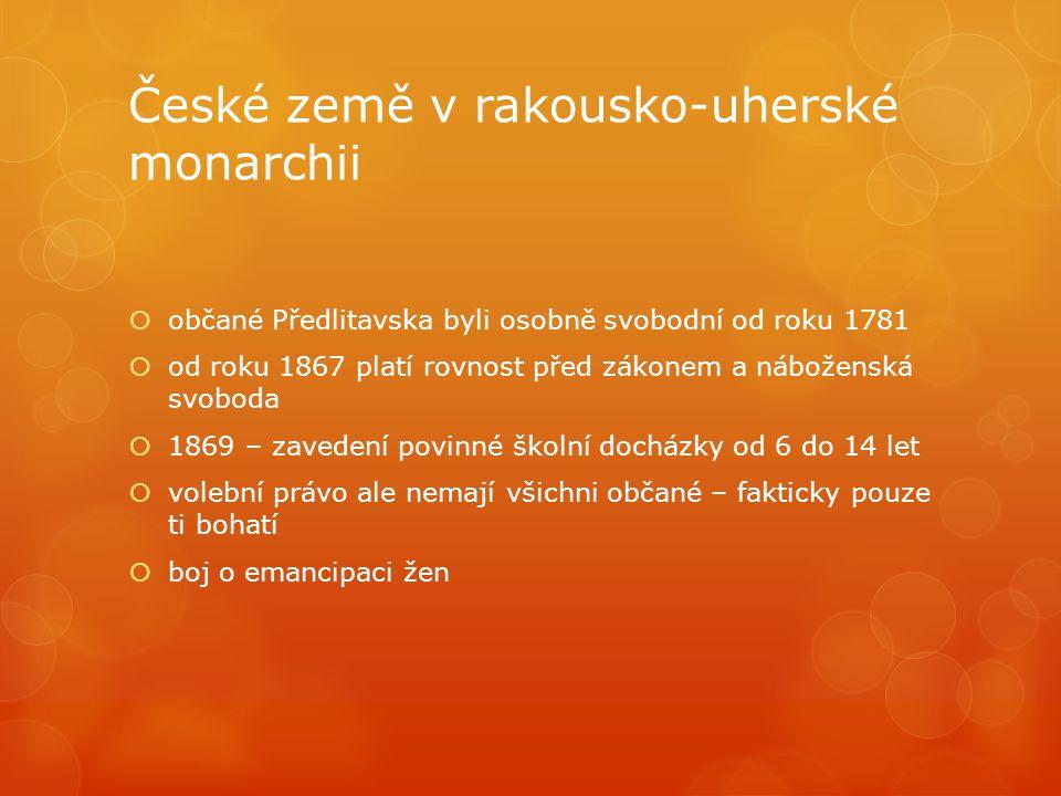 České země v rakousko-uherské monarchii  občané Předlitavska byli osobně svobodní od roku 1781  od roku 1867 platí rovnost před zákonem a náboženská