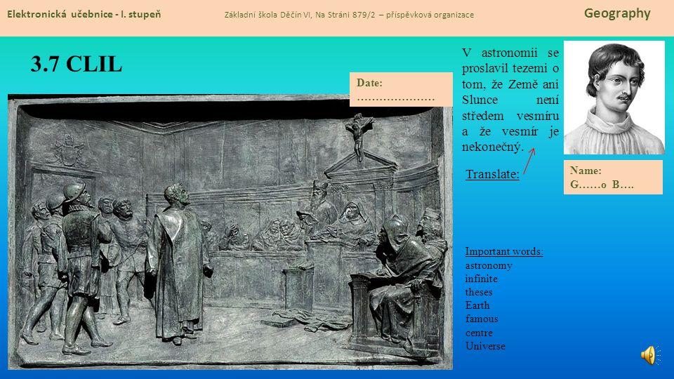3.7 CLIL Elektronická učebnice - I. stupeň Základní škola Děčín VI, Na Stráni 879/2 – příspěvková organizace Geography V astronomii se proslavil tezem