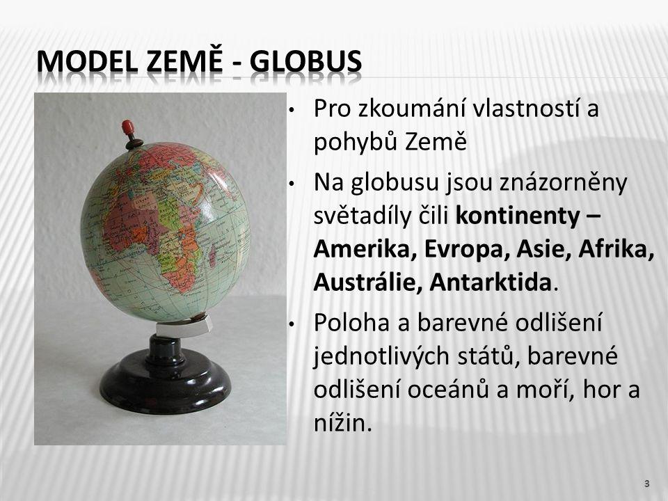 Pro zkoumání vlastností a pohybů Země Na globusu jsou znázorněny světadíly čili kontinenty – Amerika, Evropa, Asie, Afrika, Austrálie, Antarktida.