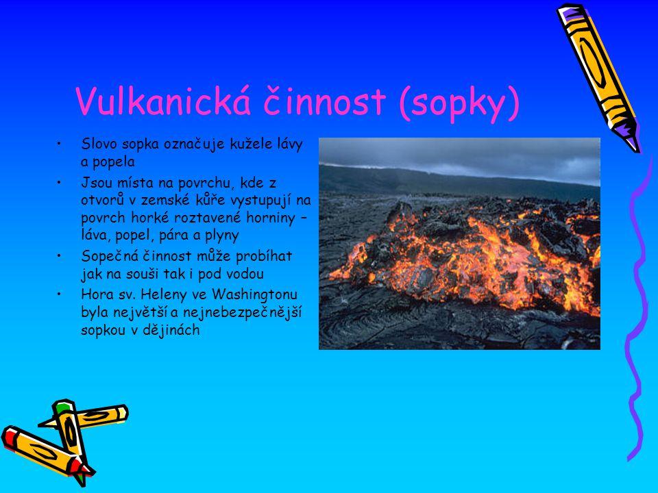 Vulkanická činnost (sopky) Slovo sopka označuje kužele lávy a popela Jsou místa na povrchu, kde z otvorů v zemské kůře vystupují na povrch horké rozta