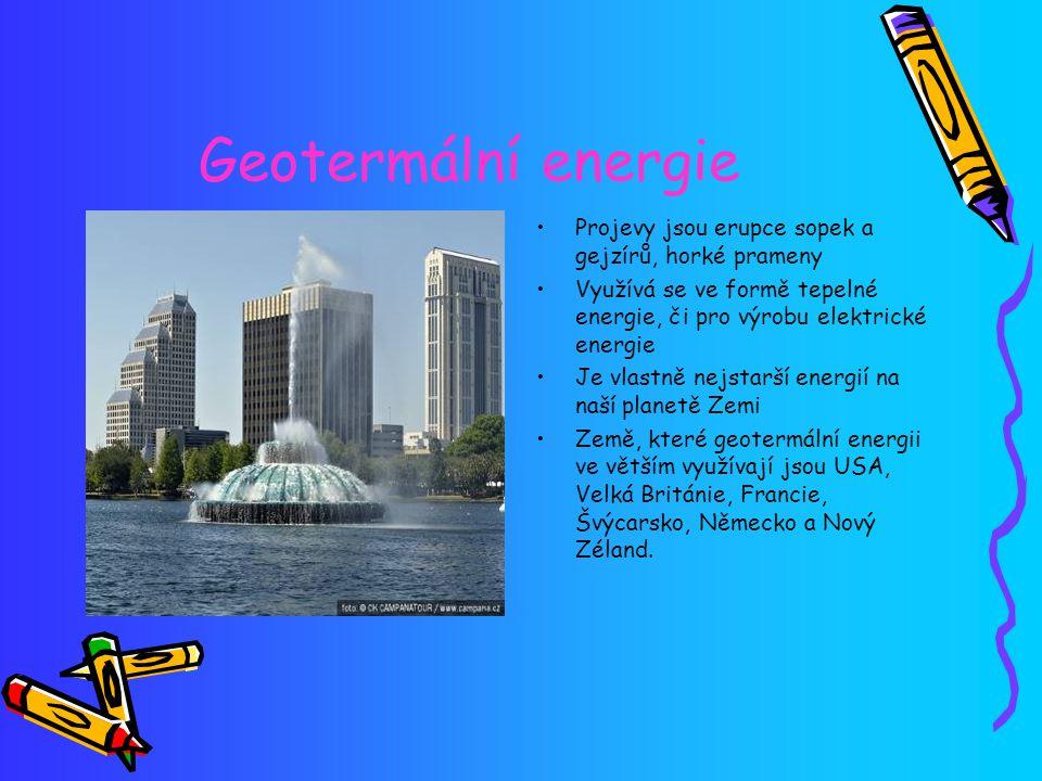 Geotermální energie Projevy jsou erupce sopek a gejzírů, horké prameny Využívá se ve formě tepelné energie, či pro výrobu elektrické energie Je vlastn