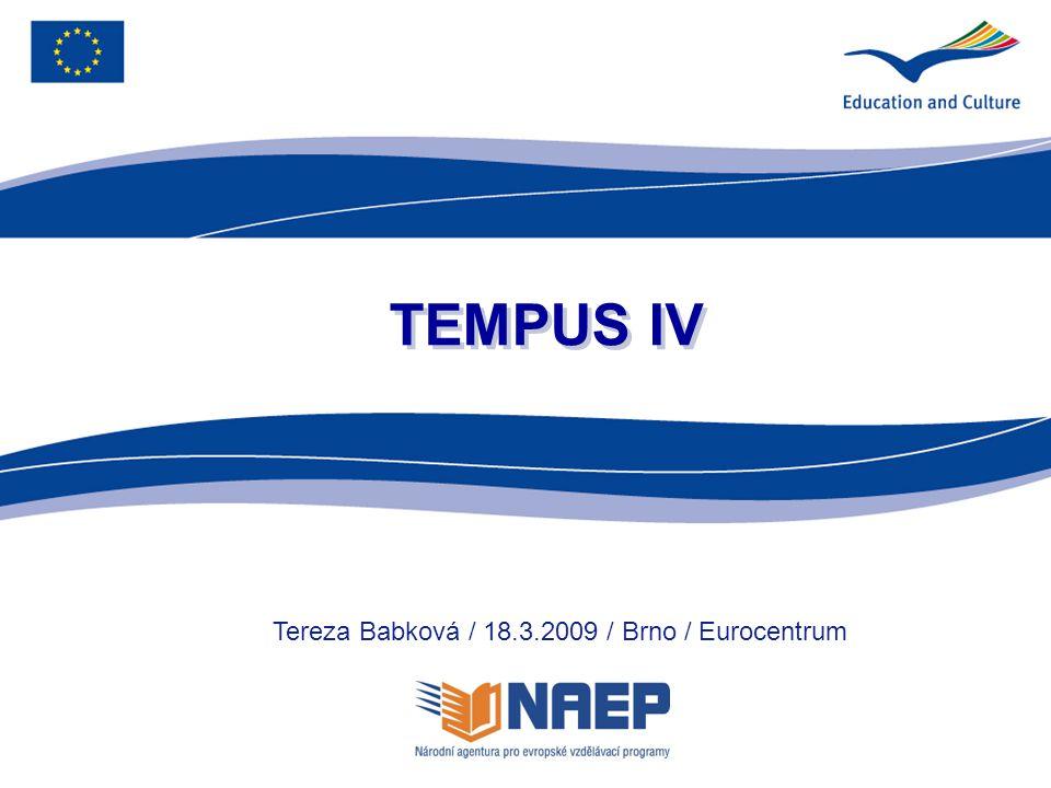 3 O programu Tempus IV program Evropské unie zaměřený na podporu rozvoje vysokoškolských vzdělávacích systémů v procesu sociálních a ekonomických reforem v partnerských zemích (země západního Balkánu, východoevropské země, země centrální Asie, země v oblasti Středozemního moře) období 2007-2013 úspěšné pokračování programů Tempus I, II a III