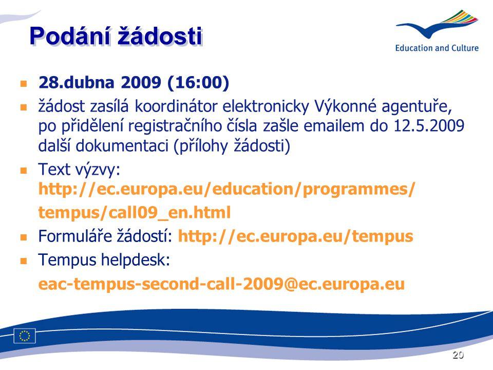 20 Podání žádosti 28.dubna 2009 (16:00) žádost zasílá koordinátor elektronicky Výkonné agentuře, po přidělení registračního čísla zašle emailem do 12.5.2009 další dokumentaci (přílohy žádosti) Text výzvy: http://ec.europa.eu/education/programmes/ tempus/call09_en.html Formuláře žádostí: http://ec.europa.eu/tempus Tempus helpdesk: eac-tempus-second-call-2009@ec.europa.eu