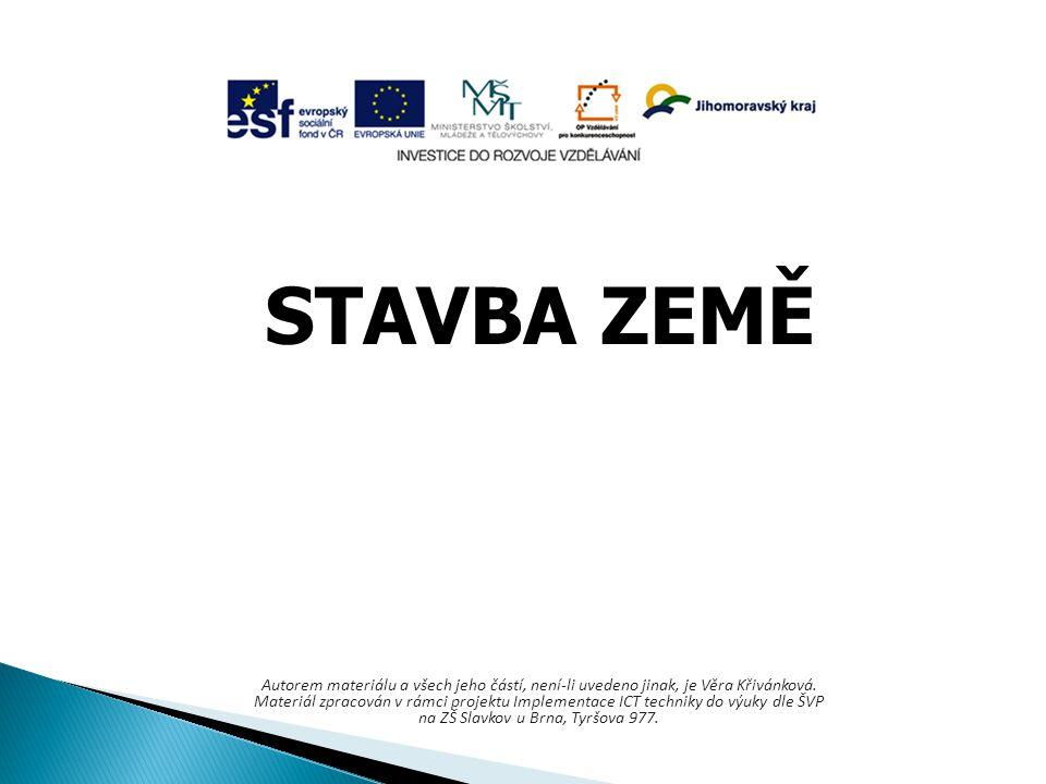 STAVBA ZEMĚ Autorem materiálu a všech jeho částí, není-li uvedeno jinak, je Věra Křivánková.