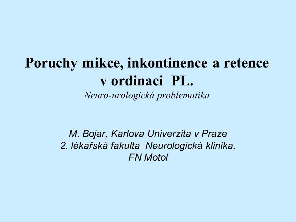Poruchy mikce, inkontinence a retence v ordinaci PL. Neuro-urologická problematika M. Bojar, Karlova Univerzita v Praze 2. lékařská fakulta Neurologic