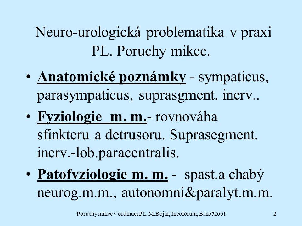 Poruchy mikce v ordinaci PL. M.Bojar, Incofórum, Brno520012 Neuro-urologická problematika v praxi PL. Poruchy mikce. Anatomické poznámky - sympaticus,