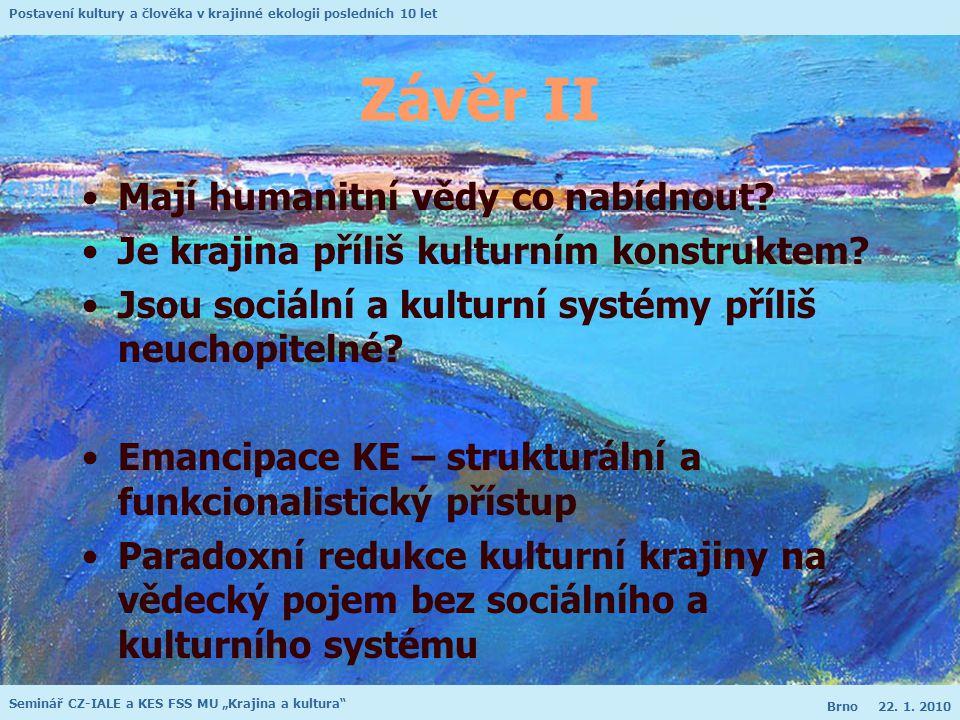 """Postavení kultury a člověka v krajinné ekologii posledních 10 let Seminář CZ-IALE a KES FSS MU """"Krajina a kultura Brno 22."""