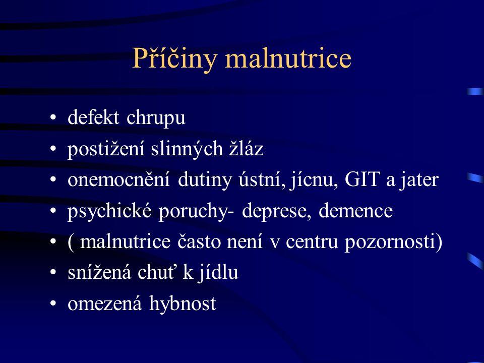 Příčiny malnutrice defekt chrupu postižení slinných žláz onemocnění dutiny ústní, jícnu, GIT a jater psychické poruchy- deprese, demence ( malnutrice často není v centru pozornosti) snížená chuť k jídlu omezená hybnost