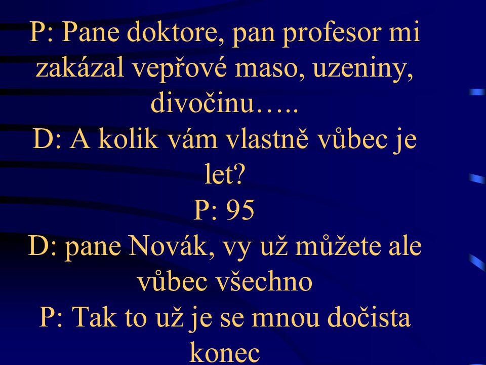 P: Pane doktore, pan profesor mi zakázal vepřové maso, uzeniny, divočinu…..