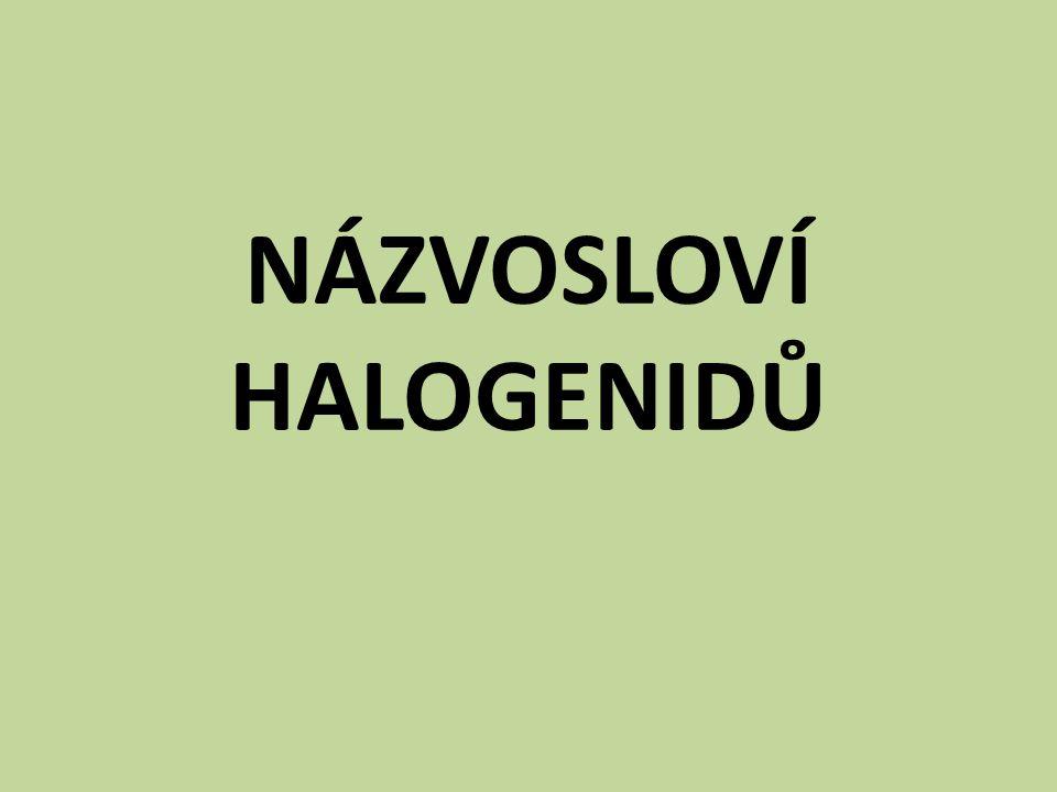 PROCVIČOVÁNÍ MnI 7 OsCl 8 NBr 5 CrI 6 jodid manganistý chlorid osmičelý bromid dusičný jodid chromový 1) Určete název halogenidu: K
