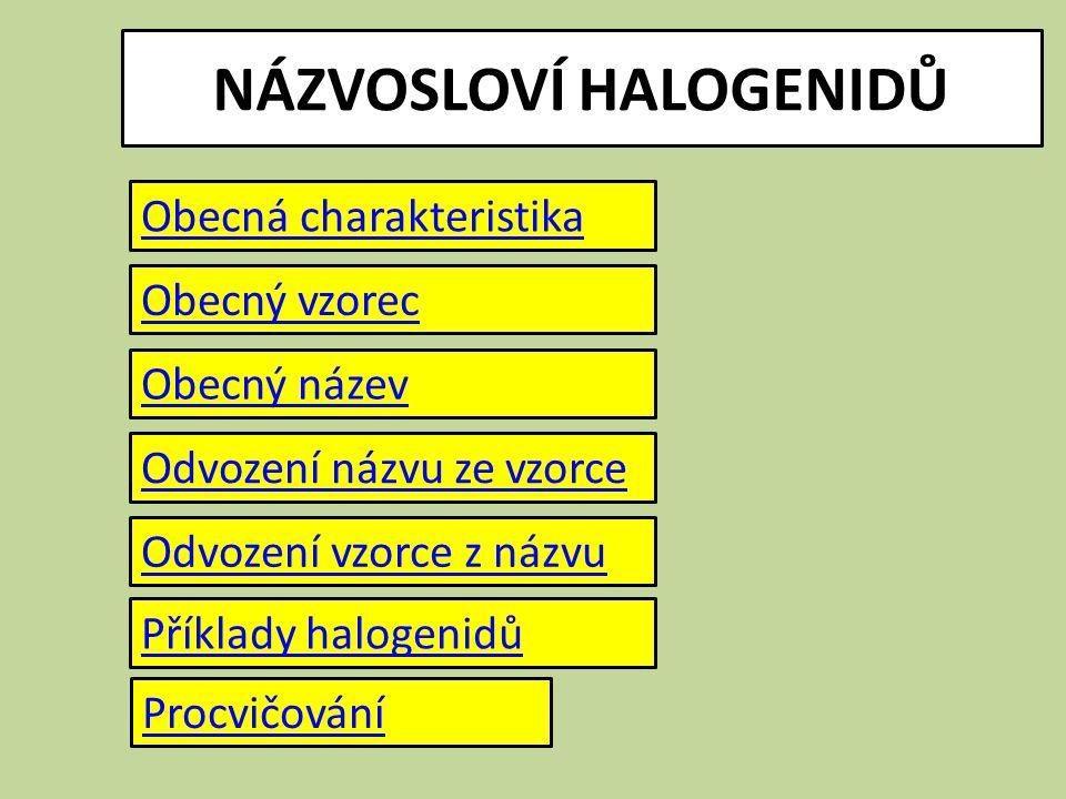 PROCVIČOVÁNÍ jodid nikelnatý bromid hlinitý chlorid měďný chlorid cíničitý NiI 2 AlBr 3 CuCl SnCl 4 2) Určete vzorec halogenidu: K