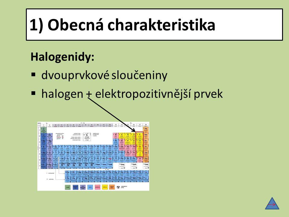 1) Obecná charakteristika Halogenidy:  dvouprvkové sloučeniny  halogen + elektropozitivnější prvek