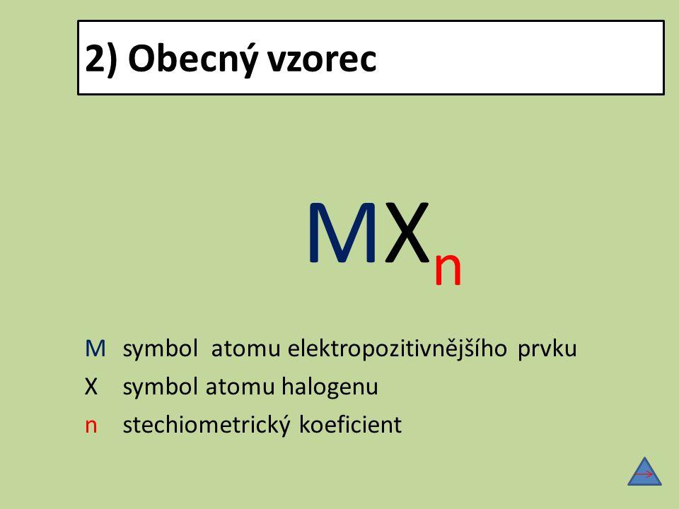 3) Obecný název název halogenu s příponou – id + název kationtu, jehož koncovka závisí na jeho oxidačním čísle Př.
