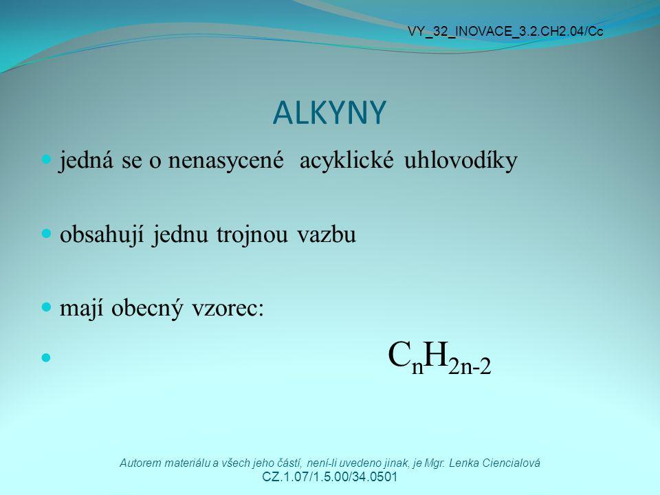 ALKYNY jedná se o nenasycené acyklické uhlovodíky obsahují jednu trojnou vazbu mají obecný vzorec: C n H 2n-2 VY_32_INOVACE_3.2.CH2.04/Cc Autorem mate