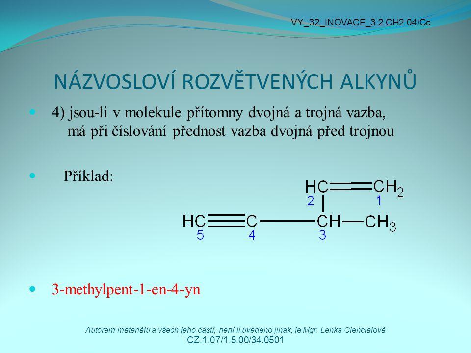 NÁZVOSLOVÍ ROZVĚTVENÝCH ALKYNŮ 4) jsou-li v molekule přítomny dvojná a trojná vazba, má při číslování přednost vazba dvojná před trojnou Příklad: 3-me