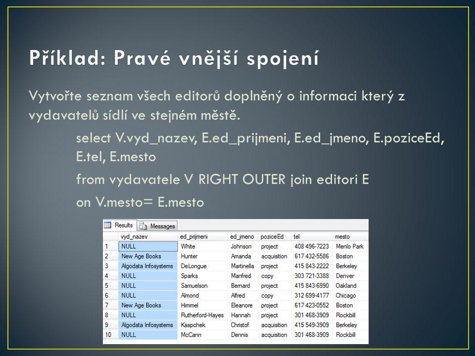 Vytvořte seznam všech editorů doplněný o informaci který z vydavatelů sídlí ve stejném městě. select V.vyd_nazev, E.ed_prijmeni, E.ed_jmeno, E.poziceE