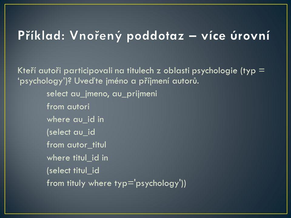 Kteří autoři participovali na titulech z oblasti psychologie (typ = 'psychology')? Uveďte jméno a příjmení autorů. select au_jmeno, au_prijmeni from a