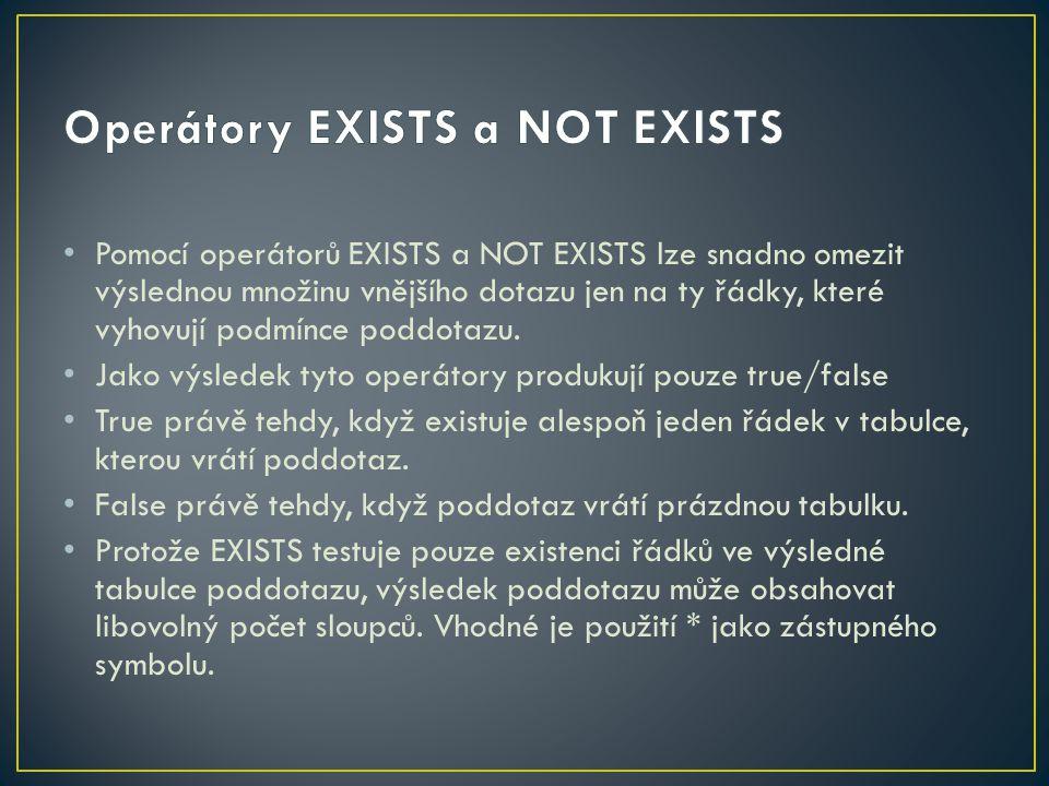 Pomocí operátorů EXISTS a NOT EXISTS lze snadno omezit výslednou množinu vnějšího dotazu jen na ty řádky, které vyhovují podmínce poddotazu. Jako výsl
