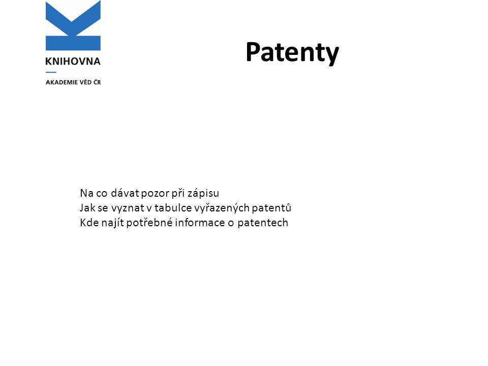Patenty Na co dávat pozor při zápisu Jak se vyznat v tabulce vyřazených patentů Kde najít potřebné informace o patentech