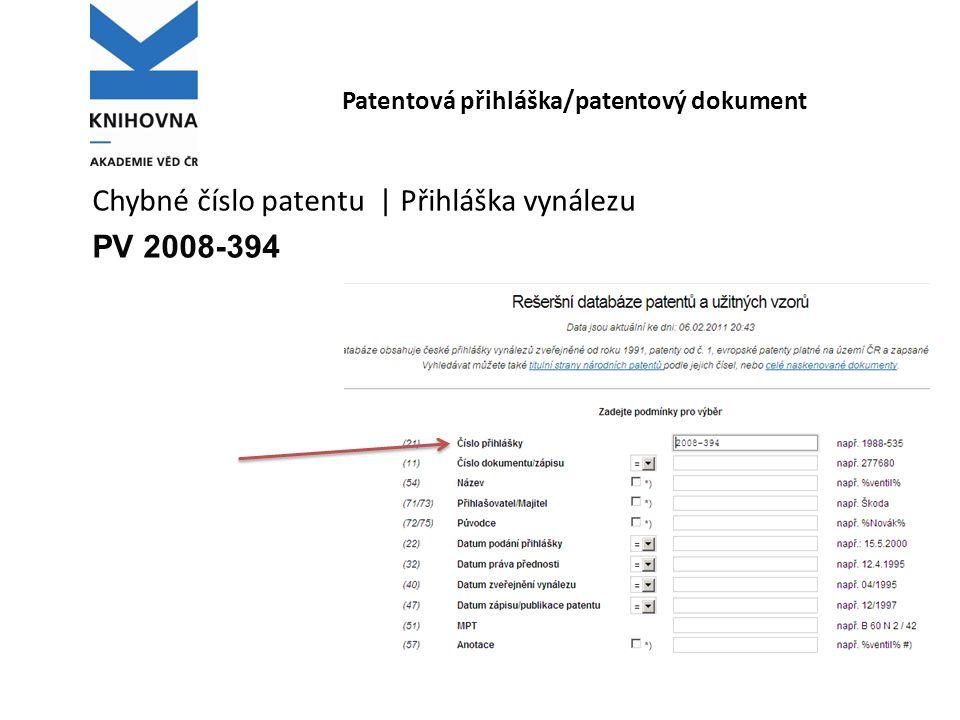 Patentová přihláška/patentový dokument Chybné číslo patentu | Přihláška vynálezu PV 2008-394