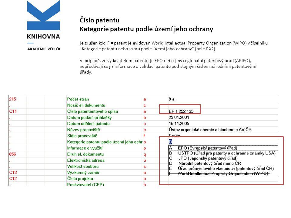 """Číslo patentu Kategorie patentu podle území jeho ochrany Je zrušen kód F = patent je evidován World Intellectual Property Organization (WIPO) v číselníku """"Kategorie patentu nebo vzoru podle území jeho ochrany (pole RX2) V případě, že vydavatelem patentu je EPO nebo jiný regionální patentový úřad (ARIPO), nepředávají se již informace o validaci patentu pod stejným číslem národními patentovými úřady."""