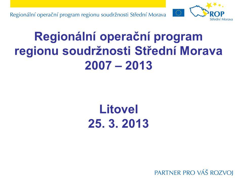 Regionální operační program regionu soudržnosti Střední Morava 2007 – 2013 Litovel 25. 3. 2013