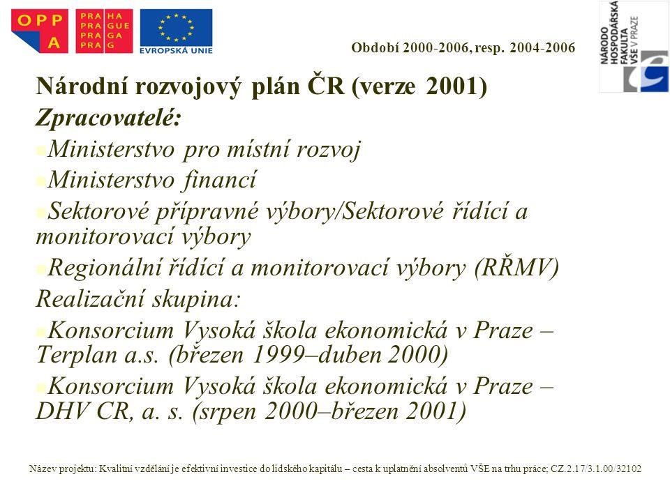 Období 2000-2006, resp. 2004-2006 Národní rozvojový plán ČR (verze 2001) Zpracovatelé: Ministerstvo pro místní rozvoj Ministerstvo financí Sektorové p