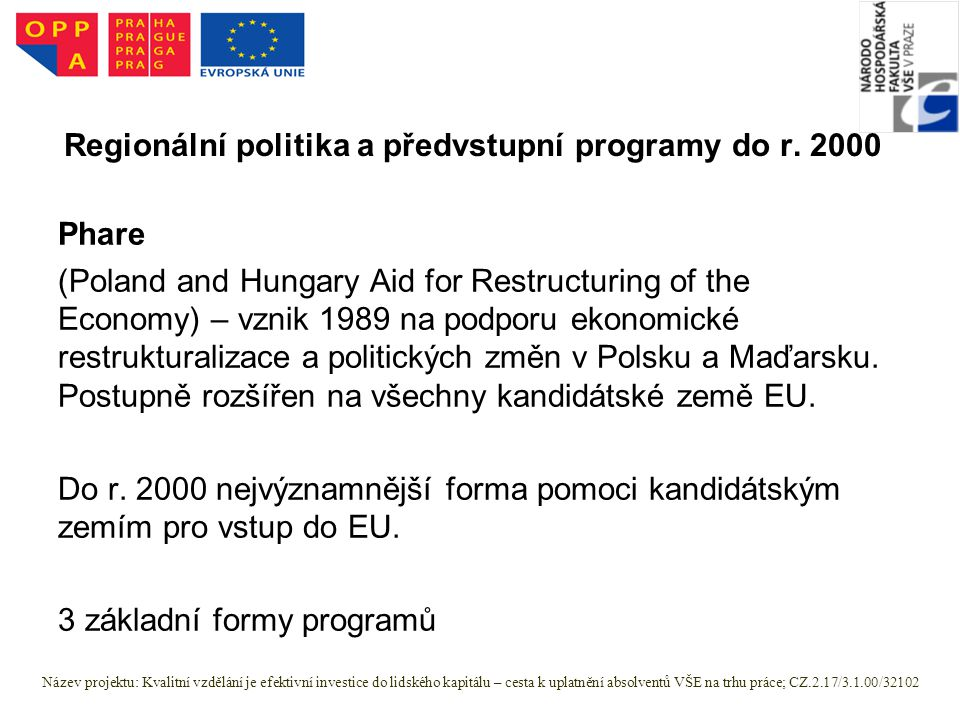 Phare (Poland and Hungary Aid for Restructuring of the Economy) – vznik 1989 na podporu ekonomické restrukturalizace a politických změn v Polsku a Maď