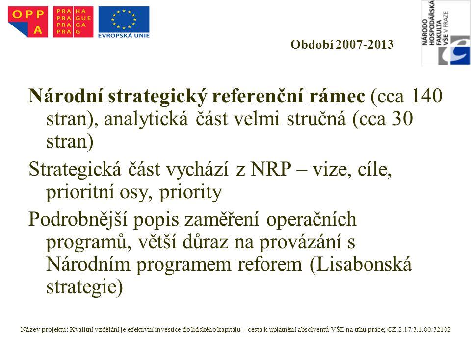 Období 2007-2013 Národní strategický referenční rámec (cca 140 stran), analytická část velmi stručná (cca 30 stran) Strategická část vychází z NRP – v