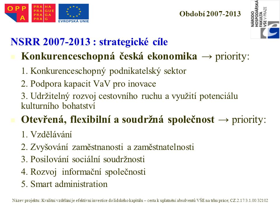 Období 2007-2013 NSRR 2007-2013 : strategické cíle Konkurenceschopná česká ekonomika → priority: 1. Konkurenceschopný podnikatelský sektor 2. Podpora