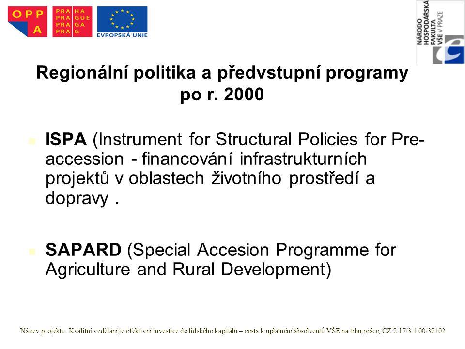 ISPA (Instrument for Structural Policies for Pre- accession - financování infrastrukturních projektů v oblastech životního prostředí a dopravy. SAPARD