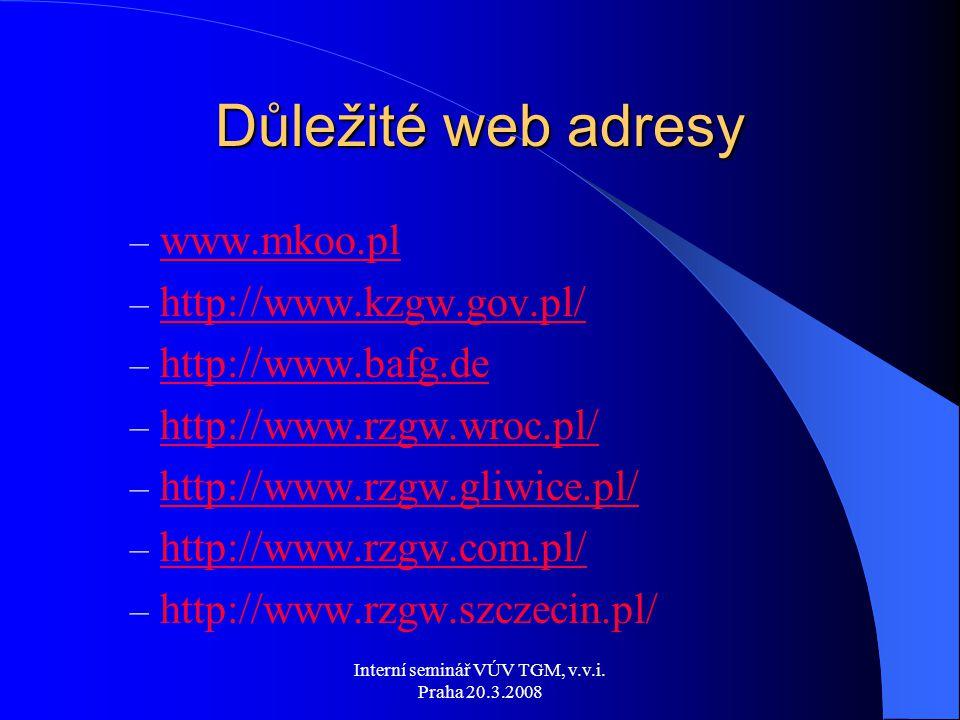 Interní seminář VÚV TGM, v.v.i. Praha 20.3.2008 Důležité web adresy – www.mkoo.plmkoo.pl – http://www.kzgw.gov.pl/ http://www.kzgw.gov.pl/ – http://ww