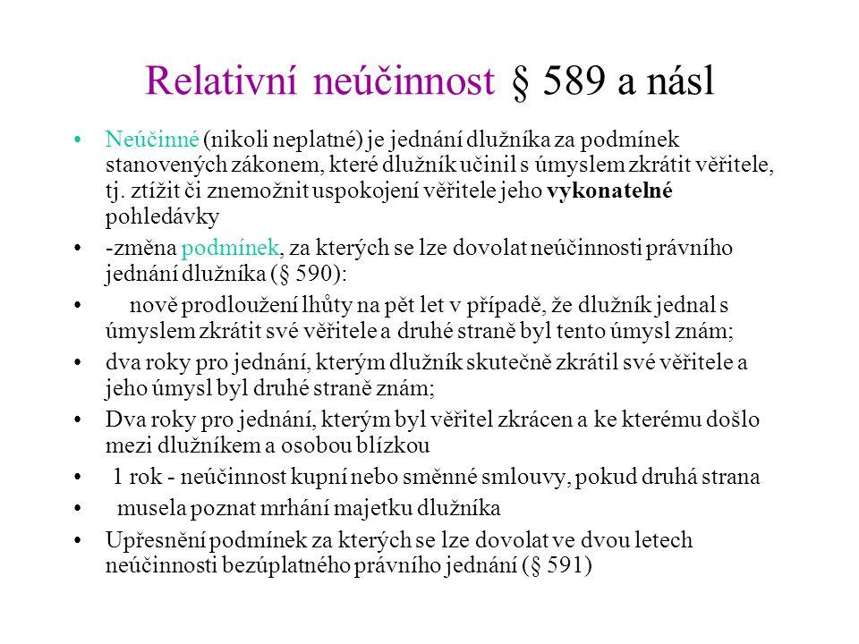 Relativní neúčinnost § 589 a násl Neúčinné (nikoli neplatné) je jednání dlužníka za podmínek stanovených zákonem, které dlužník učinil s úmyslem zkrát