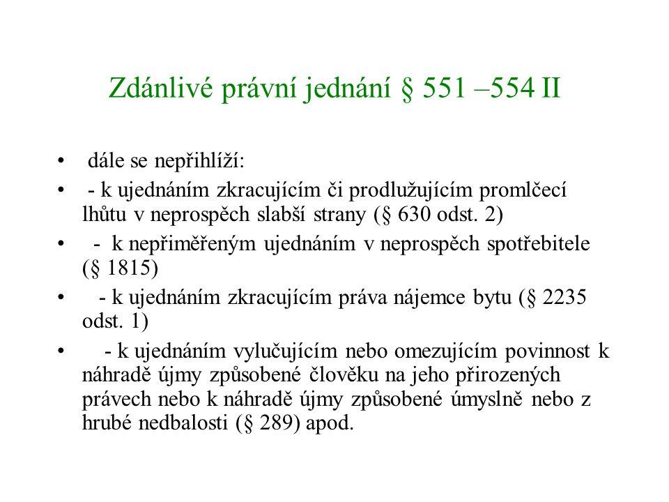 Zdánlivé právní jednání § 551 –554 II dále se nepřihlíží: - k ujednáním zkracujícím či prodlužujícím promlčecí lhůtu v neprospěch slabší strany (§ 630