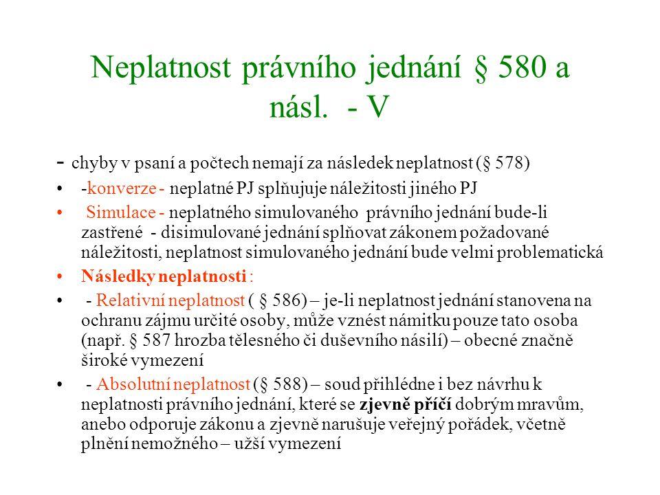 Neplatnost právního jednání § 580 a násl. - V - chyby v psaní a počtech nemají za následek neplatnost (§ 578) -konverze - neplatné PJ splňujuje náleži