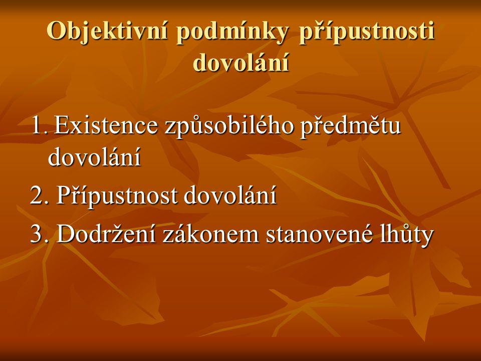 Objektivní podmínky přípustnosti dovolání 1. Existence způsobilého předmětu dovolání 2. Přípustnost dovolání 3. Dodržení zákonem stanovené lhůty