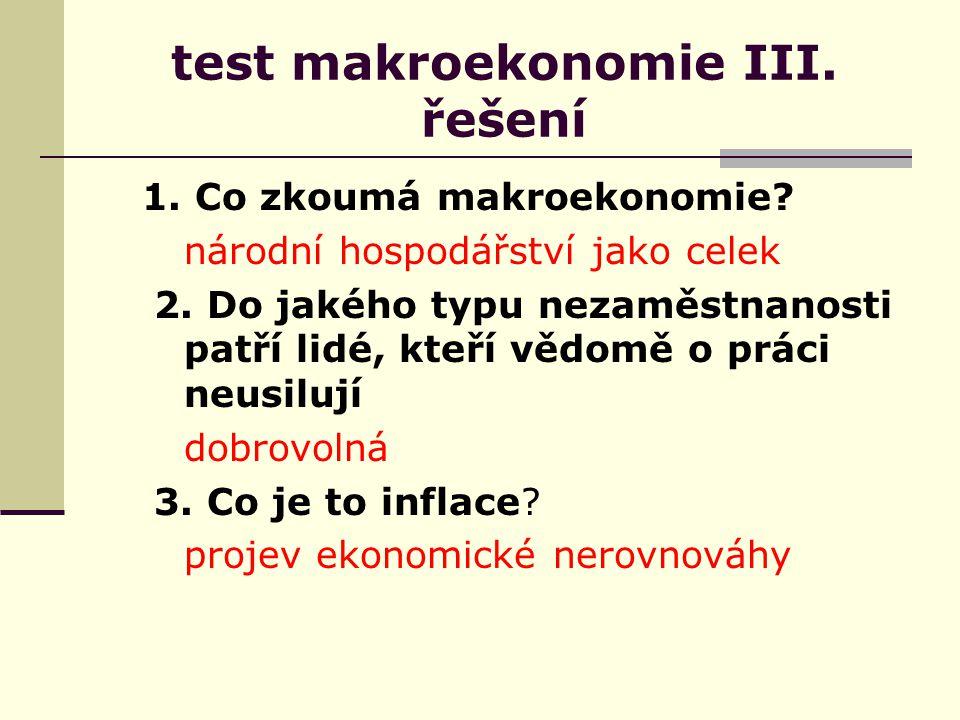 test makroekonomie III. řešení 1. Co zkoumá makroekonomie.