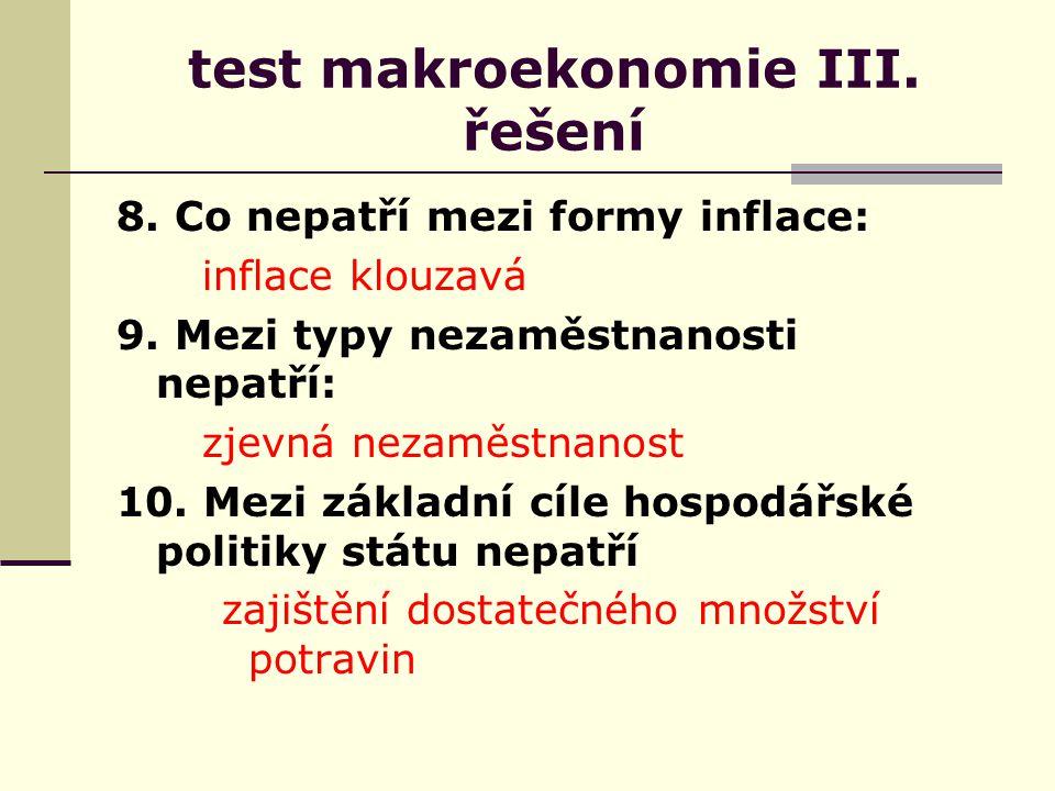 test makroekonomie III. řešení 8. Co nepatří mezi formy inflace: inflace klouzavá 9.