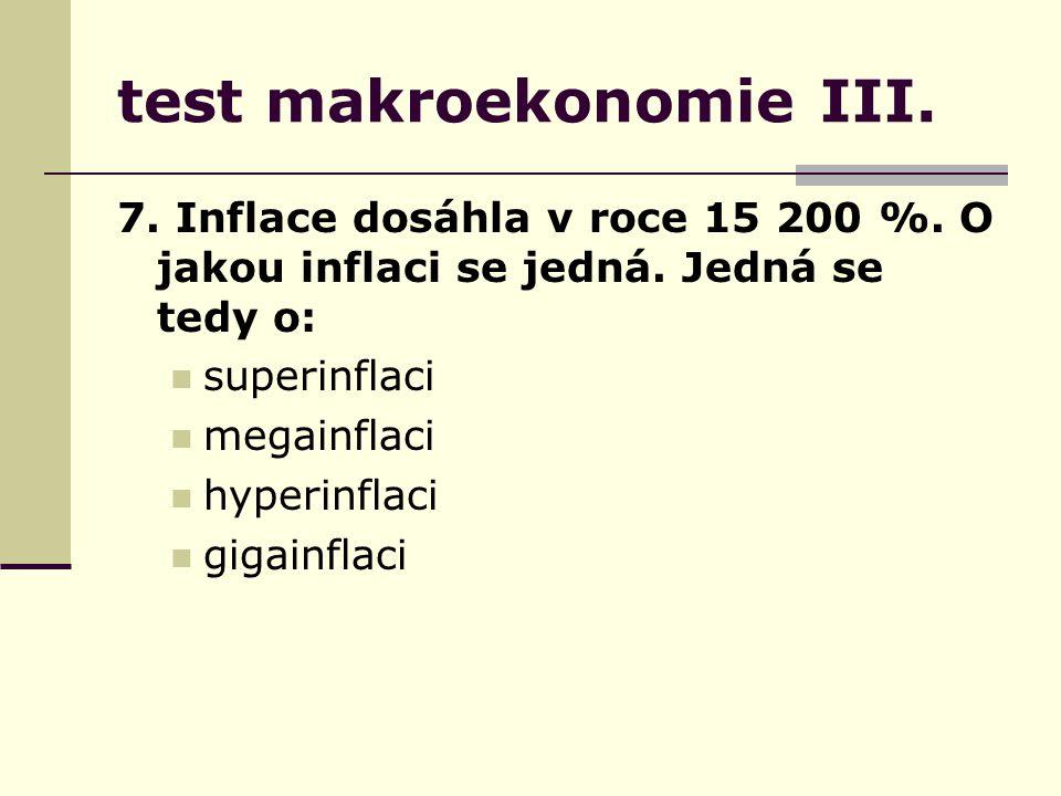 test makroekonomie III. 7. Inflace dosáhla v roce 15 200 %.