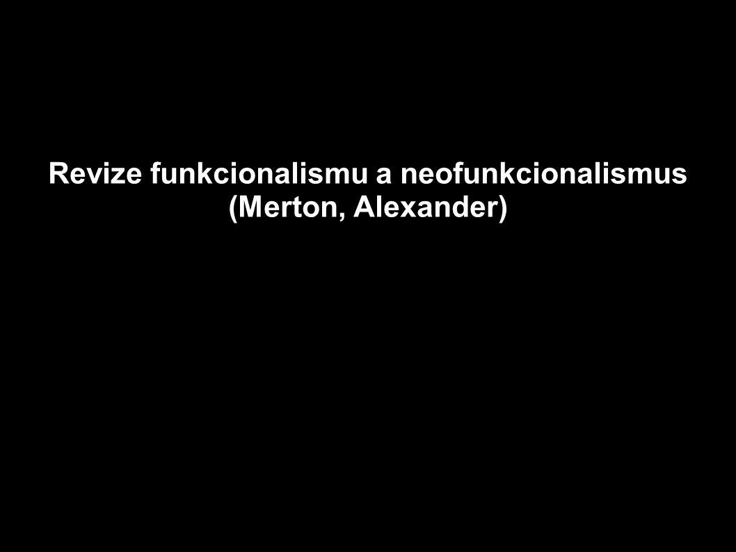 Revize funkcionalismu a neofunkcionalismus (Merton, Alexander)