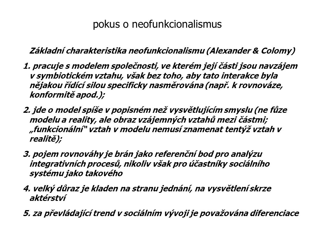 pokus o neofunkcionalismus Základní charakteristika neofunkcionalismu (Alexander & Colomy) 1. pracuje s modelem společnosti, ve kterém její části jsou