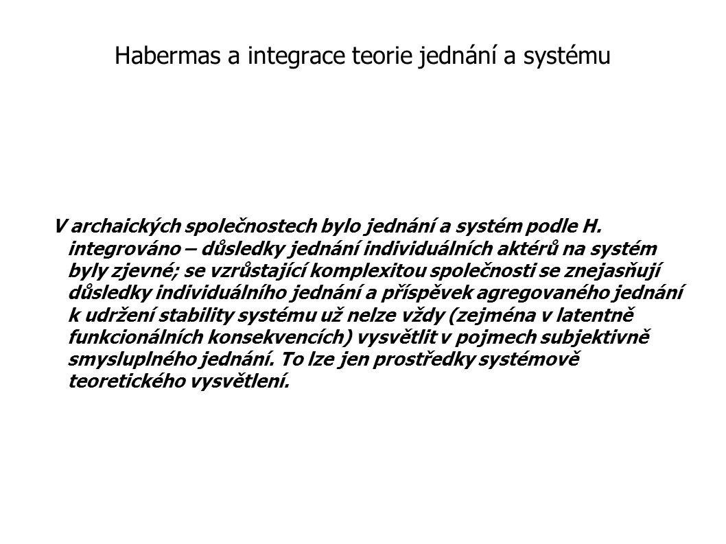 Habermas a integrace teorie jednání a systému V archaických společnostech bylo jednání a systém podle H. integrováno – důsledky jednání individuálních