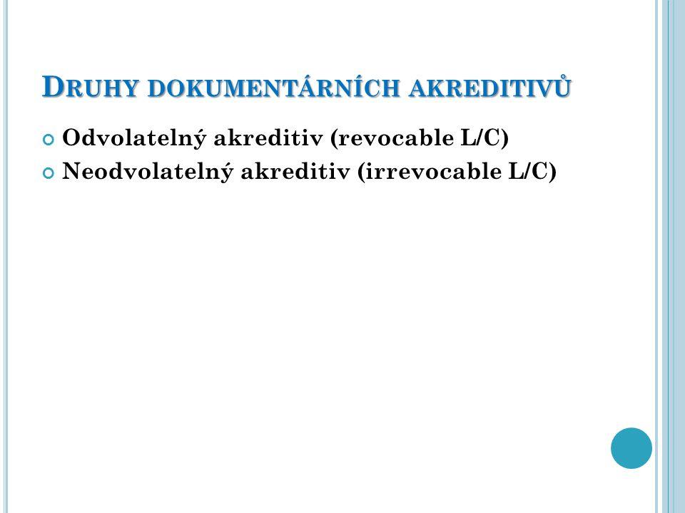 D RUHY DOKUMENTÁRNÍCH AKREDITIVŮ Odvolatelný akreditiv (revocable L/C) Neodvolatelný akreditiv (irrevocable L/C)