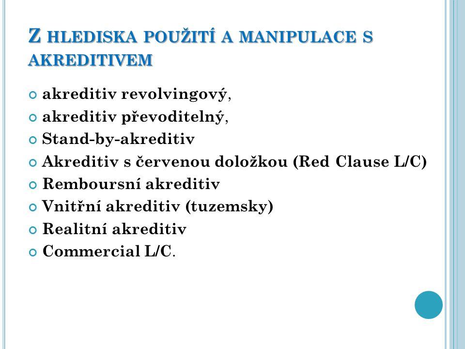 Z HLEDISKA POUŽITÍ A MANIPULACE S AKREDITIVEM akreditiv revolvingový, akreditiv převoditelný, Stand-by-akreditiv Akreditiv s červenou doložkou (Red Cl
